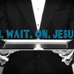 Wait on jesus